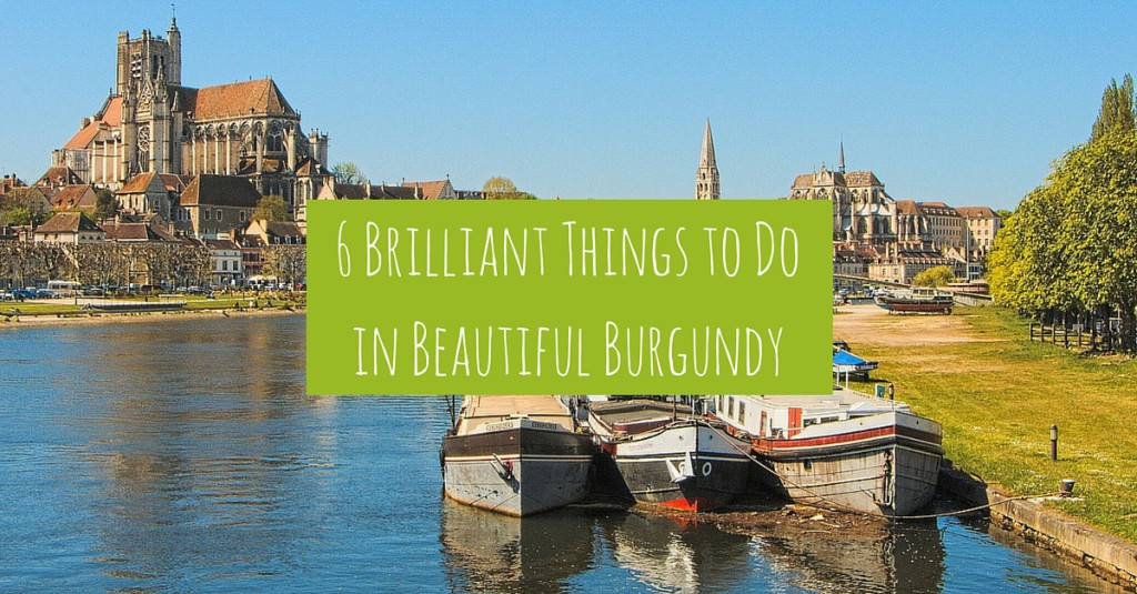 6 Brilliant Things to Do in Beautiful Burgundy