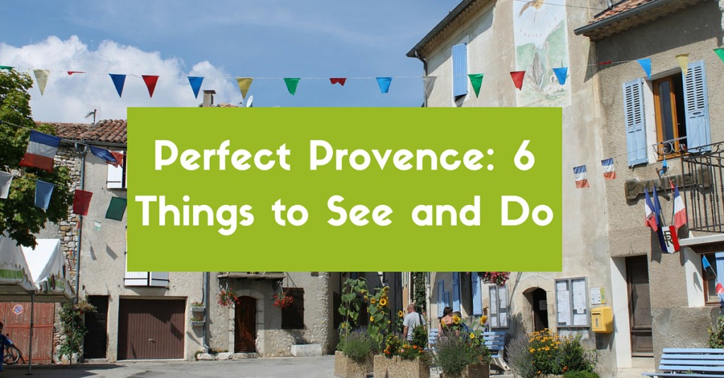 Perfect Provence- 6 Things to See and Do