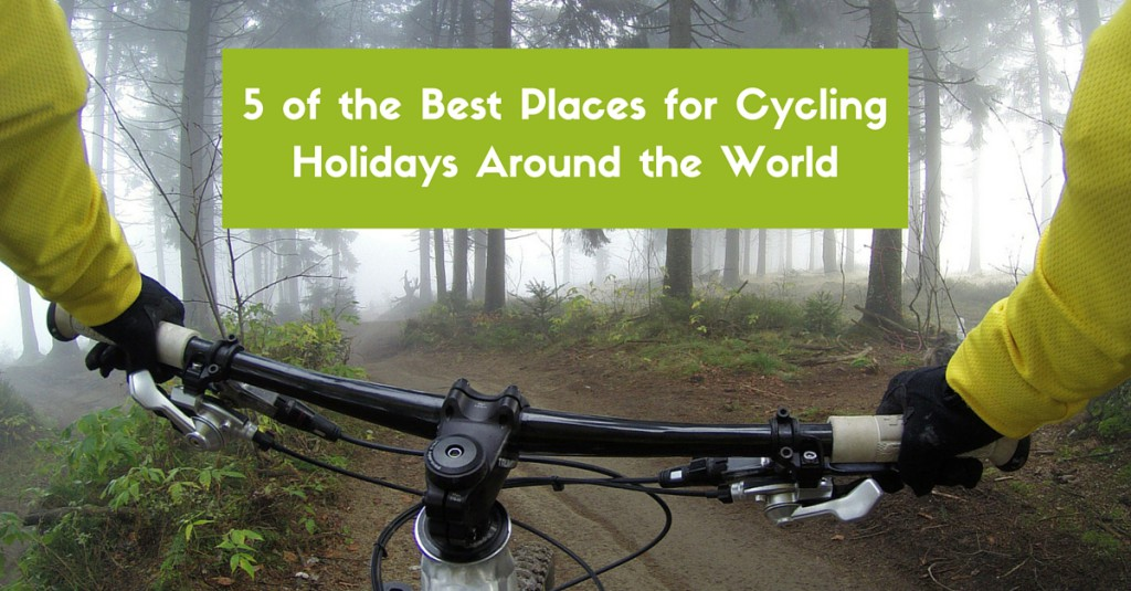 5 of the Best Places for Cycling Holidays Around the World